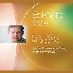For Those Who Serve by Eckhart Tolle audiobook