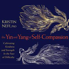 The Yin and Yang of Self-Compassion by Kristin Neff audiobook