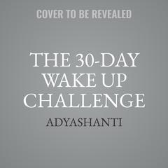 The 30-Day Wake Up Challenge by Adyashanti  audiobook