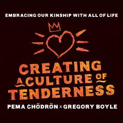 Creating a Culture of Tenderness by Pema Chödrön audiobook