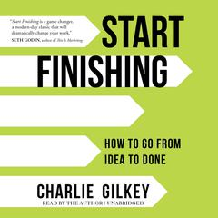 Start Finishing by Charlie Gilkey audiobook