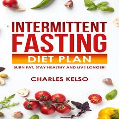 Intermittent Fasting Diet Plan by Charles Kelso audiobook