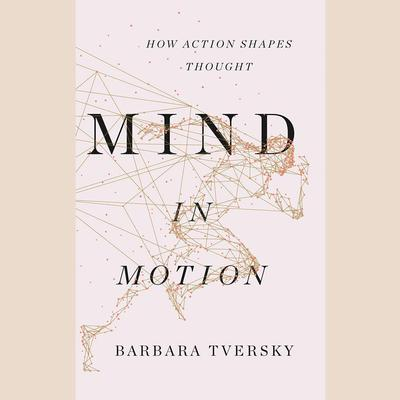 Mind in Motion by Barbara Tversky audiobook