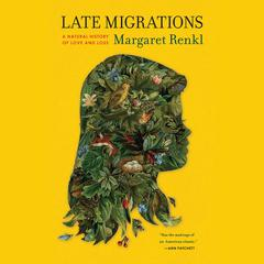 Late Migrations by Margaret Renkl audiobook