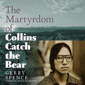 The Martyrdom of Collins Catch the Bear by  Gerry Spence audiobook