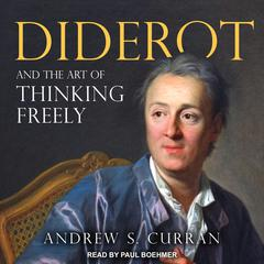 Diderot and the Art of Thinking Freely by Andrew S. Curran audiobook