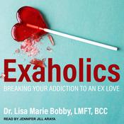 Exaholics by  Dr. Lisa Marie Bobby, LMFT, BCC audiobook