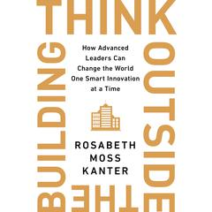 Think Outside the Building by Rosabeth Moss Kanter audiobook