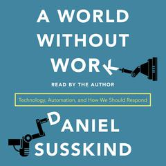 A World Without Work by Daniel Susskind audiobook