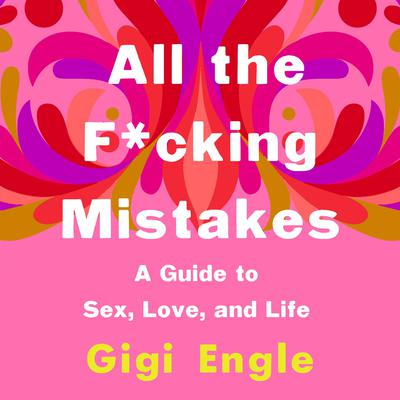 All the F*cking Mistakes by Gigi Engle audiobook