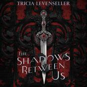 The Shadows Between Us by  Tricia Levenseller audiobook