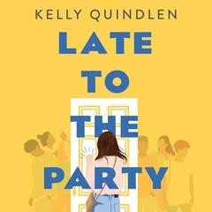 Late to the Party by Kelly Quindlen audiobook
