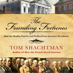 The Founding Fortunes by Tom Shachtman audiobook