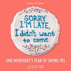 Sorry I'm Late, I Didn't Want to Come by Jessica Pan audiobook