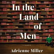 In the Land of Men by  Adrienne Miller audiobook