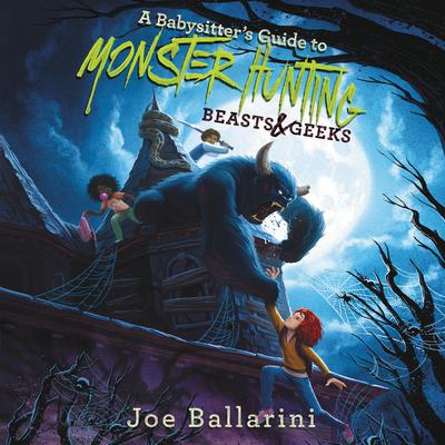 A Babysitter's Guide to Monster Hunting #2: Beasts & Geeks by Joe Ballarini audiobook