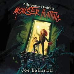 A Babysitter's Guide to Monster Hunting #1 by Joe Ballarini audiobook