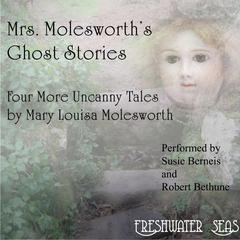 Mrs. Molesworth's Ghost Stories: Four More Uncanny Tales by Mary Louisa Molesworth audiobook