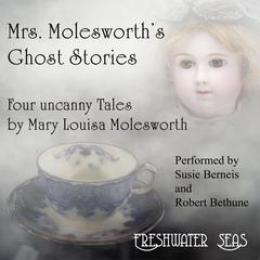 Mrs. Molesworth's Ghost Stories: Four Uncanny Tales by Mary Louisa Molesworth audiobook