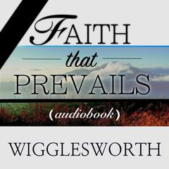 Faith That Prevails by Smith Wigglesworth audiobook