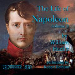The Life of Napoleon Volume 2 by William Hazlitt audiobook