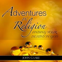 Adventures in Religion by John G. Lake audiobook