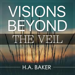 Visions Beyond the Veil by H. A. Baker audiobook