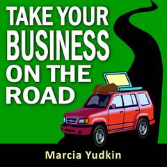 Take Your Business on the Road by Marcia Yudkin audiobook