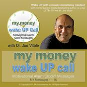 My Money Wake UP Call™ - Morning Motivating Messages – Volume 1 by  Dr. Joe Vitale audiobook