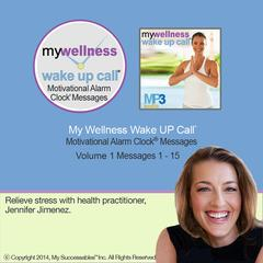 "My Wellness Wake UP Callâ""¢-Morning Meditations - Volume 1 by Jennifer Jimenez audiobook"