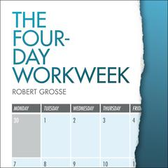 The Four-Day Workweek by Robert Grosse audiobook