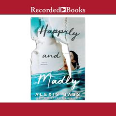 Happily and Madly by Alexis Bass audiobook