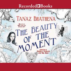The Beauty of the Moment by Tanaz Bhathena audiobook