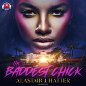 The Baddest Chick by  Alastair J. Hatter audiobook