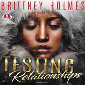 Testing Relationships by  Brittney Holmes audiobook