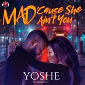 Mad 'Cause She Ain't You by  Yoshe audiobook