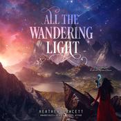 All the Wandering Light by  Heather Fawcett audiobook