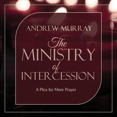 The Ministry of Intercession by Andrew Murray audiobook