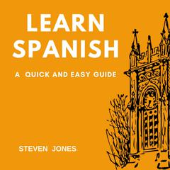 Learn Spanish: A Quick and Easy Guide by Steven Jones audiobook