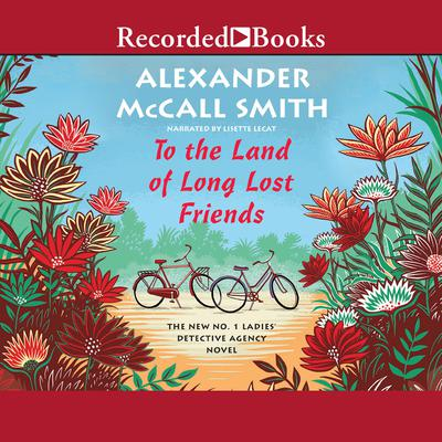 To the Land of Long Lost Friends by Alexander McCall Smith audiobook