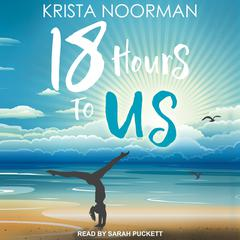 18 Hours To Us by Krista Noorman audiobook