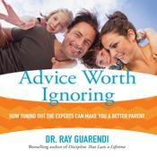 Advice Worth Ignoring by  Dr. Ray Guarendi audiobook