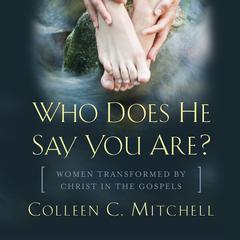 Who Does He Say You Are? by Colleen C. Mitchell audiobook