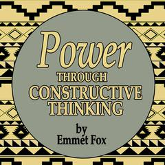 Power Through Constructive Thinking by Emmet Fox audiobook