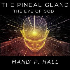The Pineal Gland by Manly P. Hall audiobook