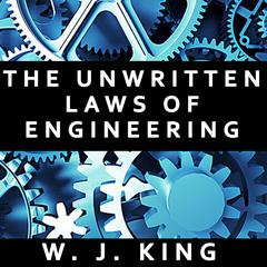 The Unwritten Laws of Engineering by W. J. King audiobook