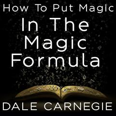 How to Put Magic in the Magic Formula by Dale Carnegie audiobook