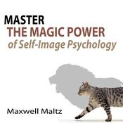Master the Magic Power of Self-Image Psychology by  Maxwell Maltz audiobook