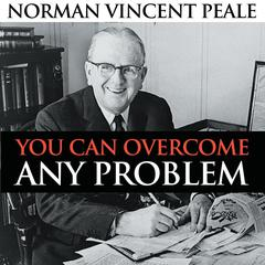 You Can Overcome Any Problem by Norman Vincent Peale audiobook