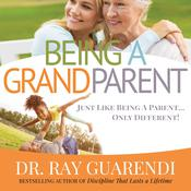 Being a Grandparent by  Dr. Ray Guarendi audiobook